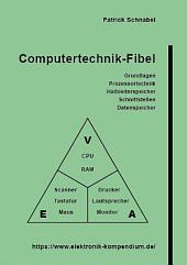 Computertechnik-Fibel: Grundlagen, Prozessortechnik, Halbleiterspeicher, Schnittstellen, Datenspeicher und Komponenten