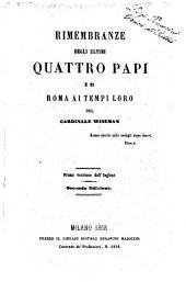 Rimembranze degli ultimi quattro Papi e di Roma ai tempi loro [di] Wiseman