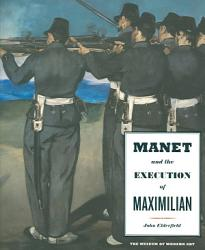 Manet And The Execution Of Maximilian Book PDF