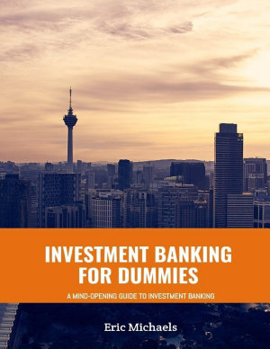 Investment Banking for Dummies  A Mind Opening Guide to Investment Banking