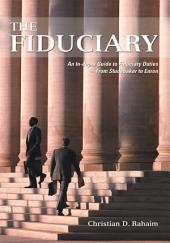 THE FIDUCIARY: An In-depth Guide to Fiduciary Duties-From Studebaker to Enron