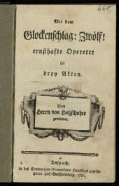 Mit dem Glockenschlag: Zwölf!: ernsthafte Operette in drey Akten