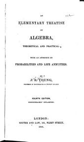 An Elementary Treatise on Algebra, Theoretical and Practical: With an Appendix on Probabilities and Life Annuities