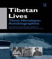 Tibetan Lives: Three Himalayan Autobiographies
