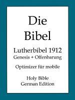 Die Bibel  Lutherbibel 1912  Genesis und Offenbarung PDF