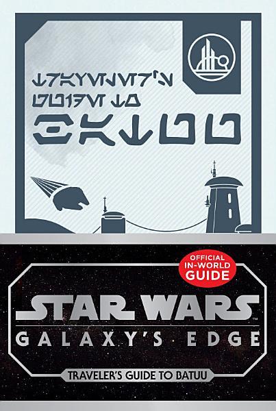 Download Star Wars  Galaxy s Edge  Traveler s Guide to Batuu Book