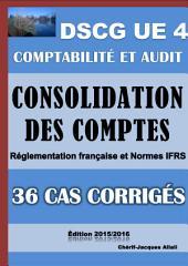 36 cas corrigés de Consolidation des comptes - Comptes de groupe - DSCG UE 4 - Comptabilité et audit: Comptes consolidés - Réglementation française et Normes IFRS