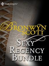 Bronwyn Scott's Sexy Regency Bundle: Pickpocket Countess\Grayson Prentiss's Seduction\Notorious Rake, Innocent Lady\Libertine Lord, Pickpocket Miss\The Viscount Claims His Bride