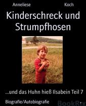 Kinderschreck und Strumpfhosen: ...und das Huhn hieß Ilsabein, Teil 7
