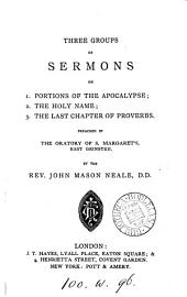 Three Groups of Sermons: On, Portions of the Apocalypse ; The Holy Name ; The Last Chapter of Proverbs...