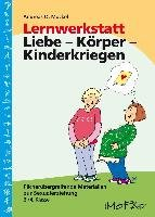 Lernwerkstatt Liebe   K  rper   Kinderkriegen PDF