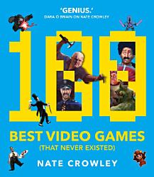 100 Best Video Games That Never Existed  Book PDF