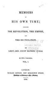 Memoirs of His Own Life: Including the Revolution the Empire and the Restoration, Volume 1