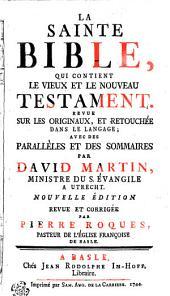 La Sainte Bible, qui contient le vieux et le nouveau Testament. Revue sur les originaux, et retouchée dans le langage; avec des parallèles et des sommaires