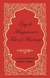 Guy de Maupassant's Tales of Marriage - A Collection of Short Stories