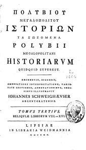 Polybiou Megalopolitou Historio̲n ta so̲zomena: Polybii Megalopolitani Historiarum quidquid superest. Reliquiae librorum VIII. et XVI. 3