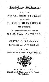 Shakespear Illustrated: Or The Novels and Histories, On which the Plays of Shakespear Are Founded: Collected and Translated from the Original Authors : With Critical Remarks ; In Two Volumes, Volume 3