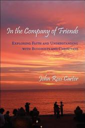 In the Company of Friends: Exploring Faith and Understanding with Buddhists and Christians