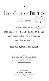A Handbook of Politics for 1872- 1894: Being a Record of Important Political Action, Legislative and Executive, National and State