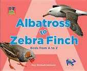 Albatross to Zebra Finch: Birds from A to Z