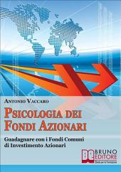 Psicologia dei Fondi Azionari. Guadagnare con i Fondi Comuni di Investimento Azionari. (Ebook Italiano - Anteprima Gratis): Guadagnare con i Fondi Comuni di Investimento Azionari