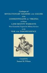 Catalogue Of Revolutionary Soldiers And Sailors Of The Commonwealth Of Virginia Book PDF