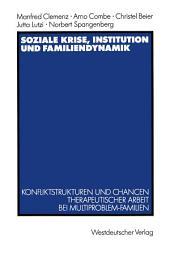 Soziale Krise, Institution und Familiendynamik: Konfliktstrukturen und Chancen therapeutischer Arbeit bei Multiproblem-Familien