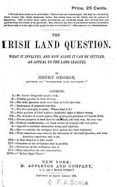 The Irish Land Question: What it Involves, and how Alone it Can be Settled. An Appeal to the Land Leagues