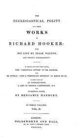 The Ecclesiastical Polity and Other Works of Richard Hooker: Volume 2