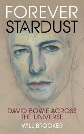 Forever Stardust: David Bowie Across the Universe