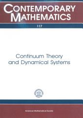 Continuum Theory and Dynamical Systems: Proceedings of the AMS-IMS-SIAM Joint Summer Research Conference Held June 17-23, 1989, with Support from the National Science Foundation and the Army Research Office