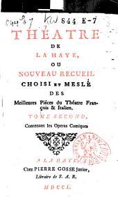 Théatre de La Haye ou Nouveau recueil choisi et meslé des meilleures piéces du théatre françois & italien..: Contenant les operas comiques, Volume2