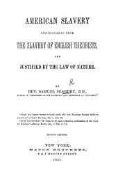 American Slavery distinguished from the Slavery of English Theorists, and justified by the law of nature ... Second edition