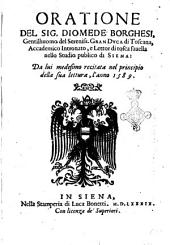 Oratione del sig. Diomede Borghesi gentilhuomo del sereniss. gran duca di Toscana, accademico Intronato, e lettor di tosca fauella nello Studio publico di Siena: da lui medesimo recitata nel principio della sua lettura, l'anno 1589