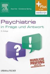 Psychiatrie in Frage und Antwort: Fragen und Fallgeschichten zur Vorbereitung auf mündliche Prüfungen während des Semesters und im Examen, Ausgabe 8