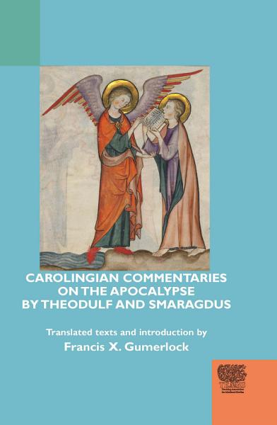 Carolingian Commentaries on the Apocalypse by Theodulf and Smaragdus Pdf Book
