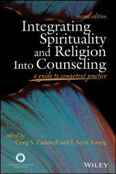 Integrating Spirituality and Religion Into Counseling: A Guide to Competent Practice, Edition 2