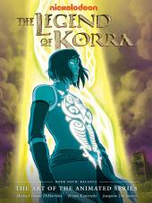 The Legend of Korra: The Art of the Animated Series - Book Four: Balance: Book 4