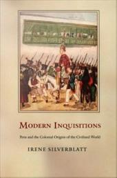 Modern Inquisitions: Peru and the Colonial Origins of the Civilized World