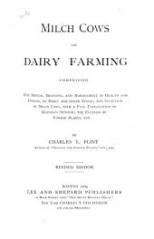 Milch Cows and Dairy Farming: Comprising the Breeds, Breeding, and Management in Health and Disease, of Dairy and Other Stock; the Selection of Milch Cows, with a Full Explanation of Gnenon's Method; the Culture of Forage Plants, &c