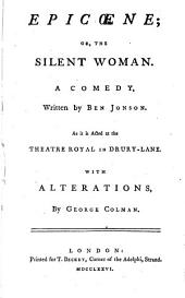 Epicoene: Or, The Silent Woman. A Comedy
