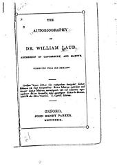 The Autobiography of Dr. William Laud: Archbishop of Canterbury, and Martyr