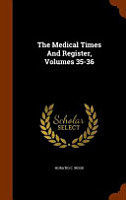 The Medical Times and Register  Volumes 35 36 PDF
