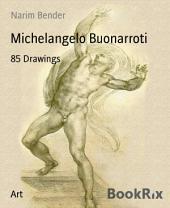 Michelangelo Buonarroti: 85 Drawings