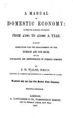 A Manual of Domestic Economy, suited to families spending from £100 to £1000 a year ... Second edition