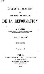 Études littéraires sur les écrivains français de la Réformation: Volume2