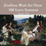 Endless Wait for Now: 100 Love Sonnets