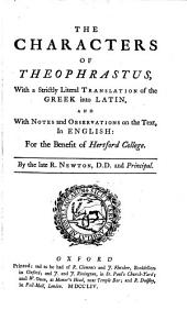 The characters of Theophrastus,: with a strictly literal translation of the Greek into Latin, and with notes and observations on the text, in English: for the benefit of Hertford College