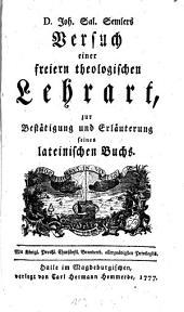 Johann Salomo Semlers Versuch einer freiern theologischen Lehrart: zur Bestätigung und Erläuterung seines lateinischen Buchs