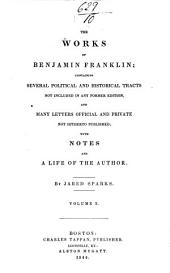 The Works of Benjamin Franklin: Containing Several Political and Historical Tracts Not Included in Any Former Edition, and Many Letters, Official and Private, Not Hitherto Published; with Notes and a Life of the Author, Volume 10